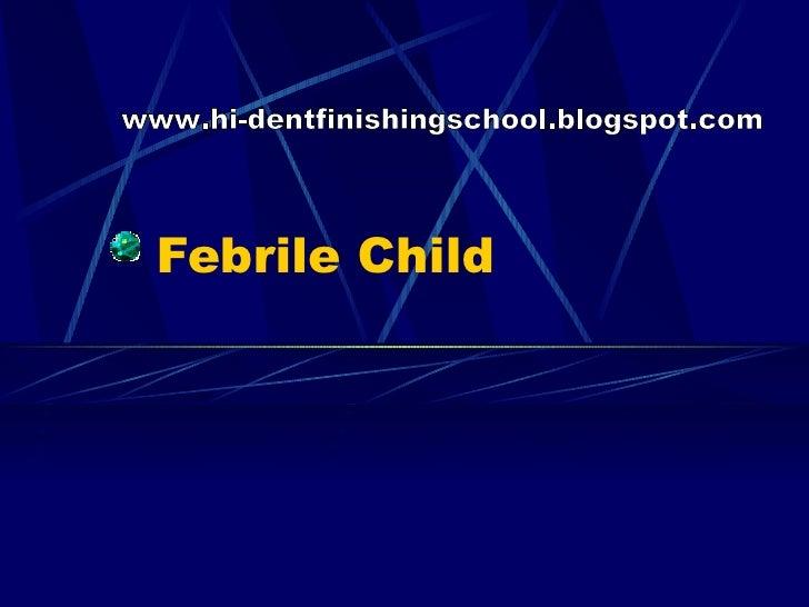 Febrile Child www.hi-dentfinishingschool.blogspot.com