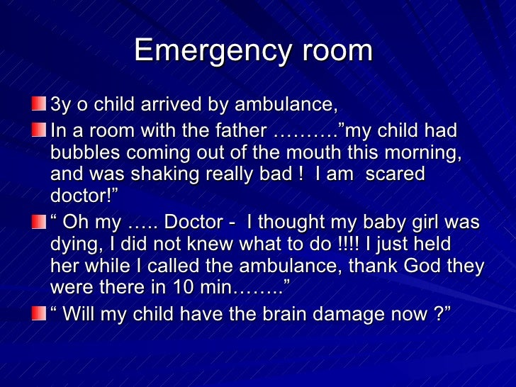 """Emergency room3y o child arrived by ambulance,In a room with the father ……….""""my child hadbubbles coming out of the mouth t..."""