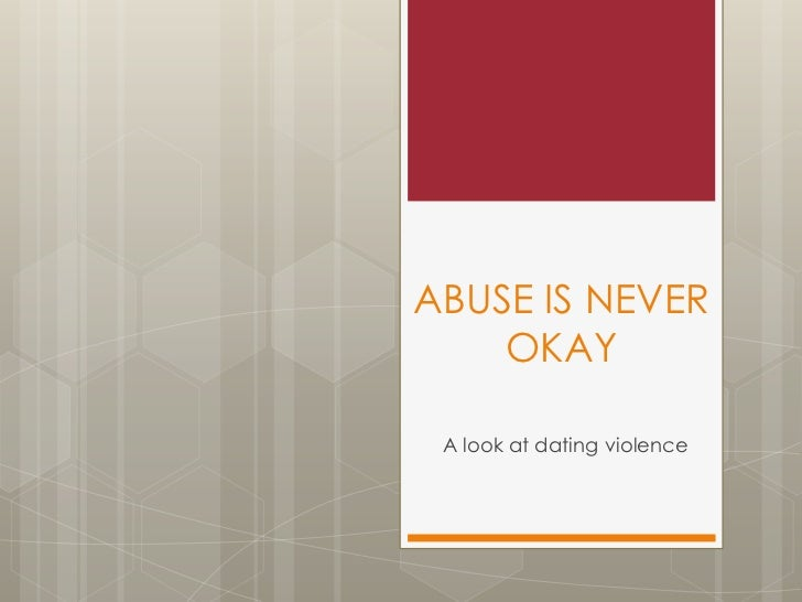 ABUSE IS NEVER OKAY<br />A look at dating violence<br />