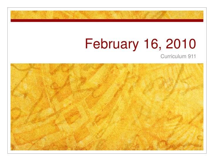 February 16, 2010<br />Curriculum 911<br />