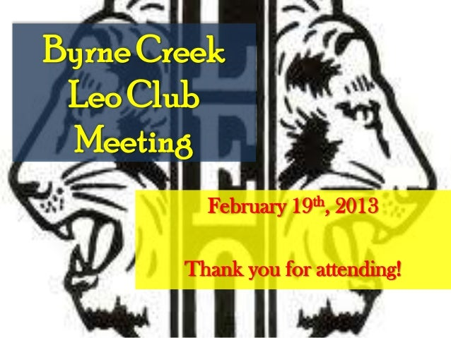 Byrne Creek Leo Club Meeting          February 19th, 2013        Thank you for attending!