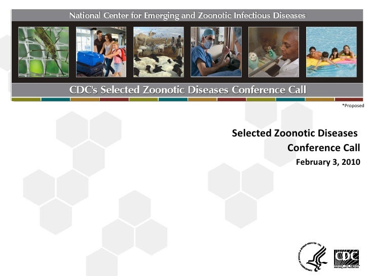 February 3, 2010 Selected Zoonotic Diseases  Conference Call *Proposed *