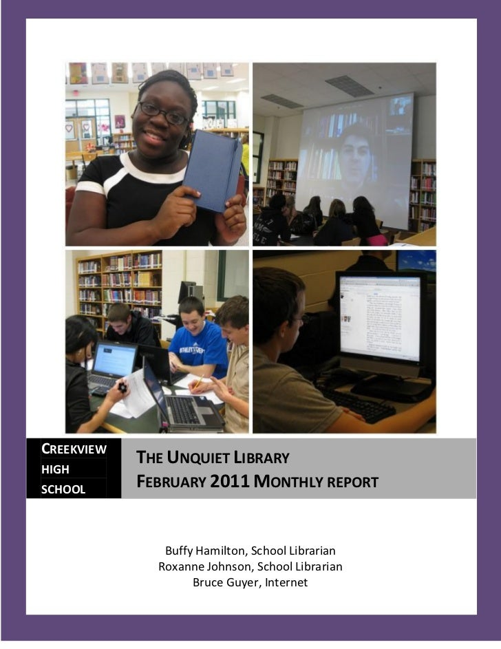 CREEKVIEW            THE UNQUIET LIBRARYHIGHSCHOOL            FEBRUARY 2011 MONTHLY REPORT               Buffy Hamilton, S...