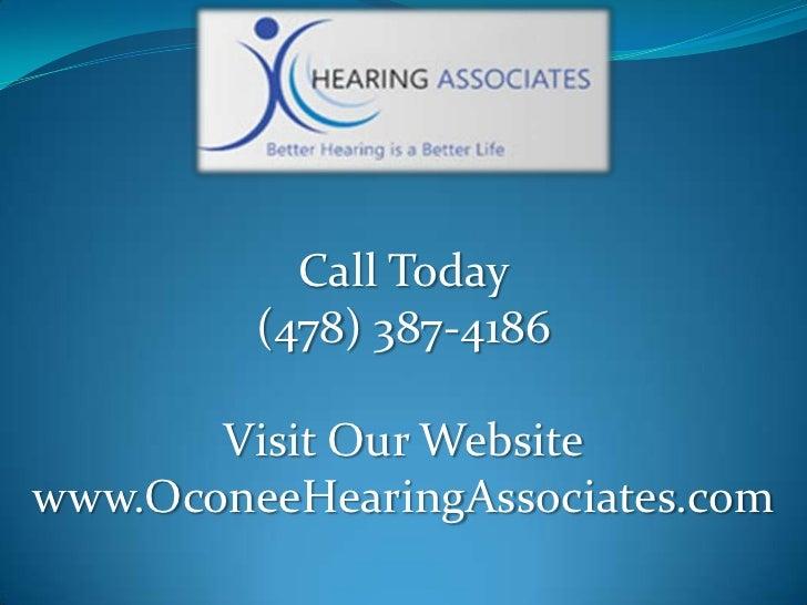 Call Today         (478) 387-4186       Visit Our Websitewww.OconeeHearingAssociates.com