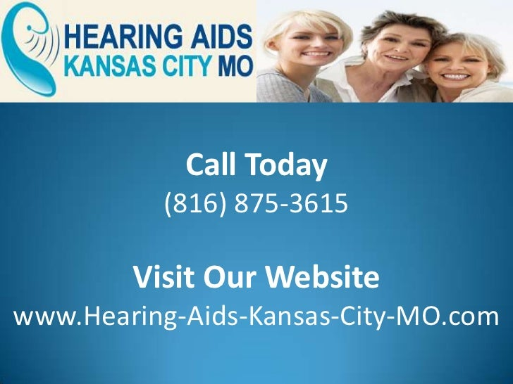 Call Today          (816) 875-3615        Visit Our Websitewww.Hearing-Aids-Kansas-City-MO.com