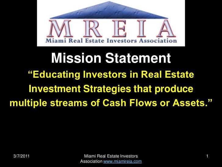 "2/22/2011<br />Miami Real Estate Investors Association www.miamireia.com<br />1<br />Mission Statement<br />""Educating Inv..."
