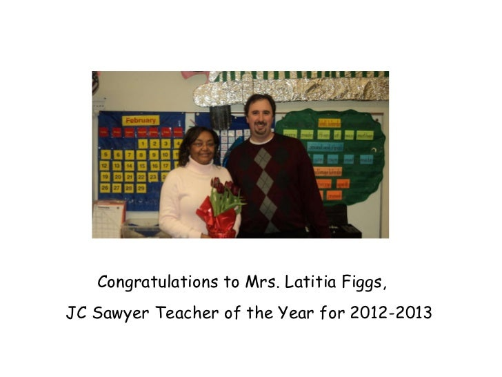 Congratulations to Mrs. Latitia Figgs,  JC Sawyer Teacher of the Year for 2012-2013