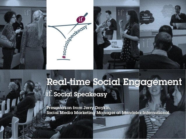 Real-time Social Engagement Social Speakeasy Presentation from Jerry Daykin, Social Media Marketing Manager at Mondelez In...
