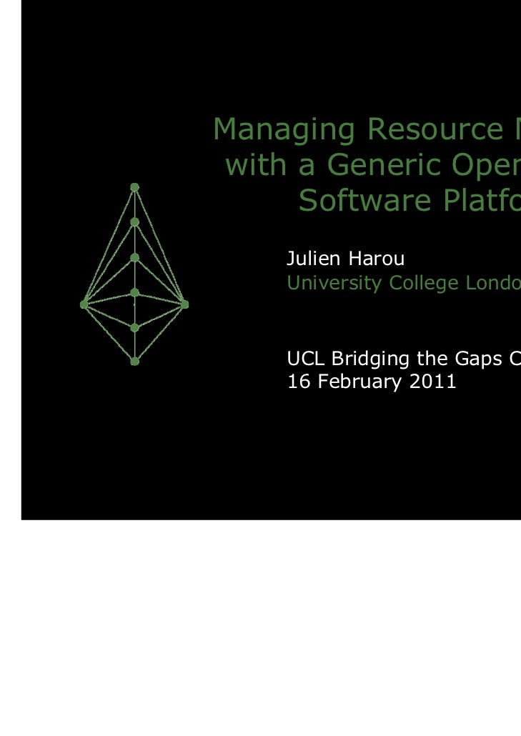 Managing Resource Networkswith a Generic Open-source     Software Platform    Julien Harou    University College London   ...