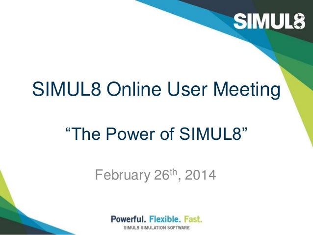 "SIMUL8 Online User Meeting ""The Power of SIMUL8"" February 26th, 2014"
