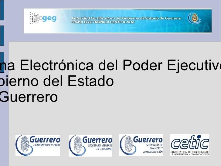 <ul>Firma Electrónica del Poder Ejecutivo del Gobierno del Estado de Guerrero </ul>