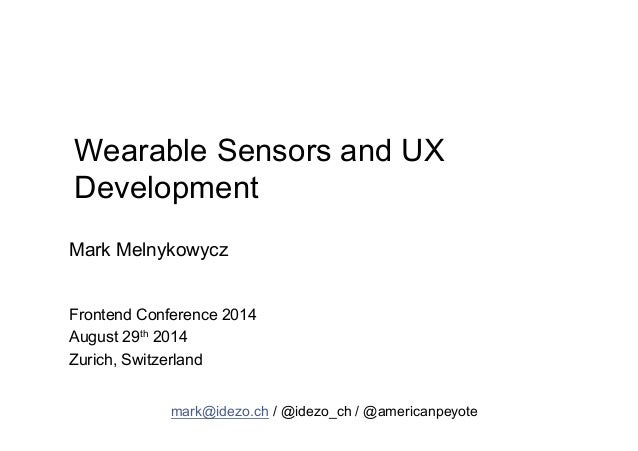 Wearable Sensors and UX  Development  Mark Melnykowycz  Frontend Conference 2014  August 29th 2014  Zurich, Switzerland  m...
