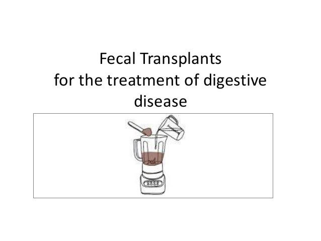 Fecal Transplantsfor the treatment of digestivedisease