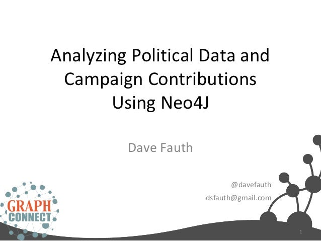 Analyzing Political Data and Campaign Contributions       Using Neo4J         Dave Fauth                            @davef...
