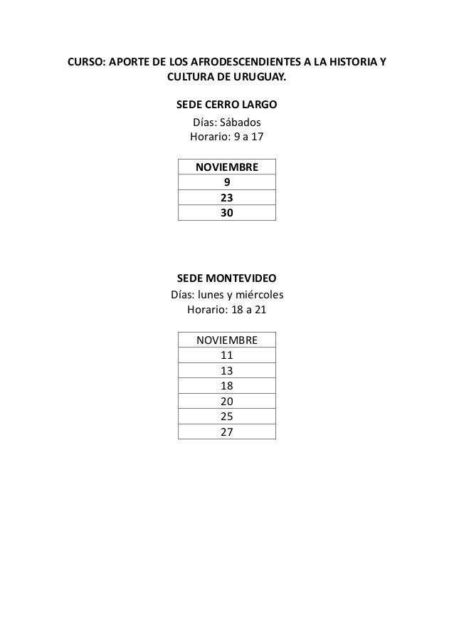 CURSO: APORTE DE LOS AFRODESCENDIENTES A LA HISTORIA Y CULTURA DE URUGUAY. SEDE CERRO LARGO Días: Sábados Horario: 9 a 17 ...