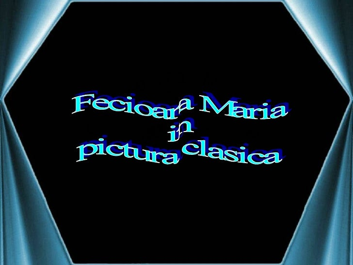 Fecioara Maria in pictura clasica Fecioara Maria in pictura clasica