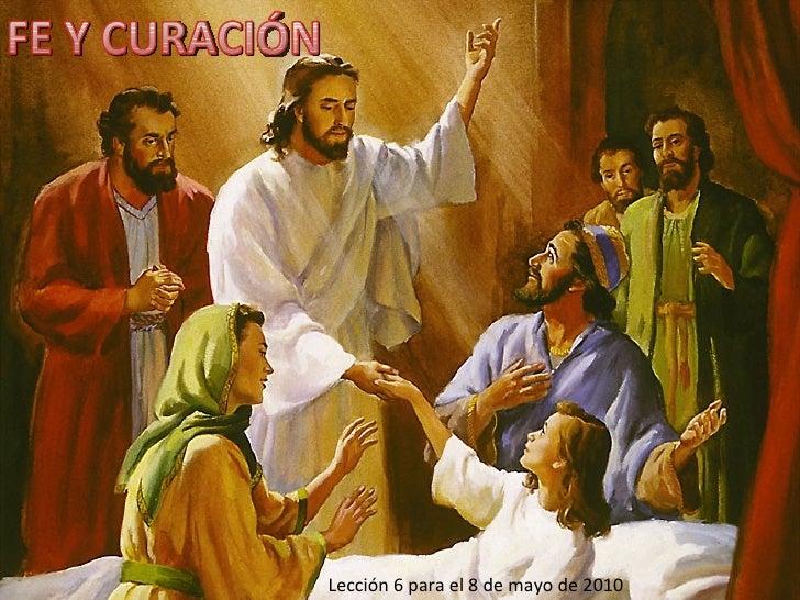 Lección 6 para el 8 de mayo de 2010 FE Y CURACIÓN