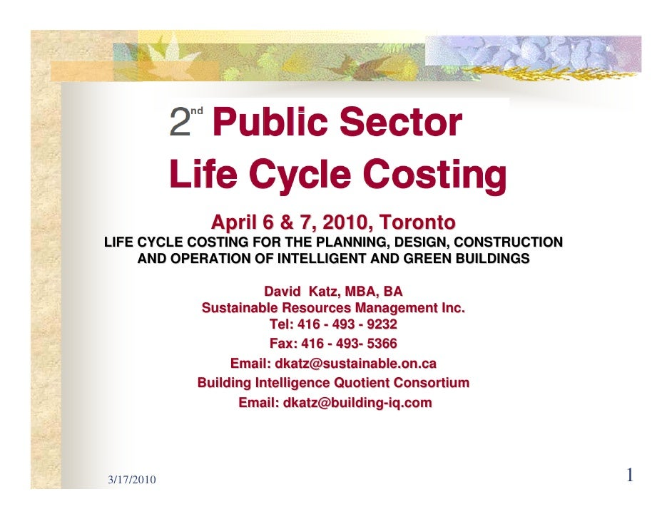 April 6 & 7, 2010, Toronto LIFE CYCLE COSTING FOR THE PLANNING, DESIGN, CONSTRUCTION      AND OPERATION OF INTELLIGENT AND...
