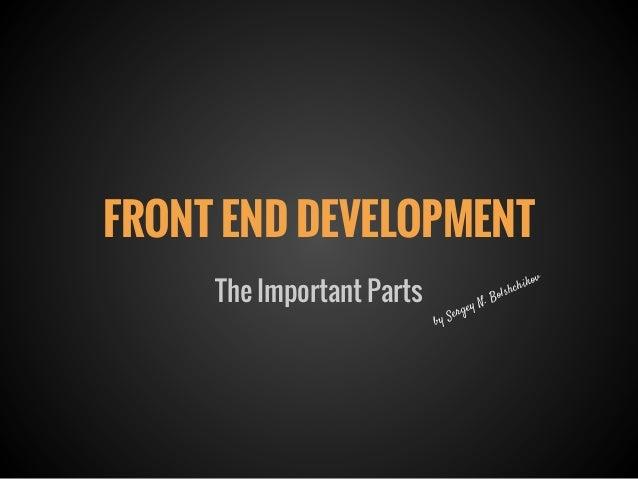 FRONT END DEVELOPMENTby Sergey N. BolshchikovThe Important Parts
