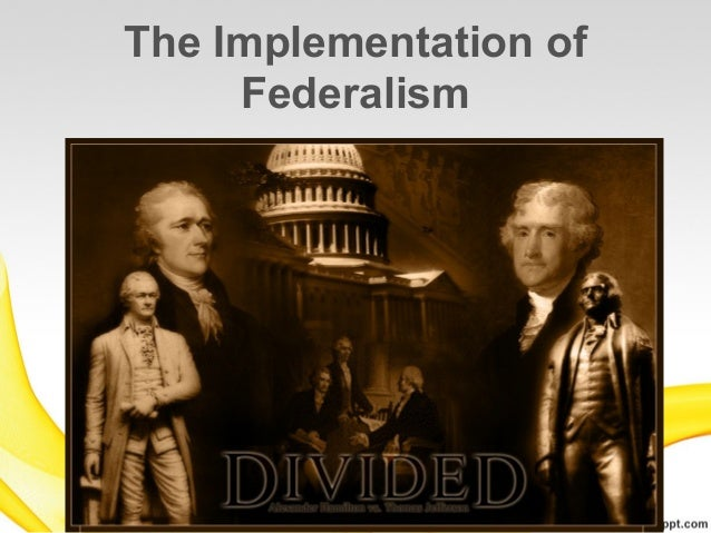 The Implementation of     Federalism