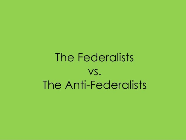 The Federalists vs. The Anti-Federalists