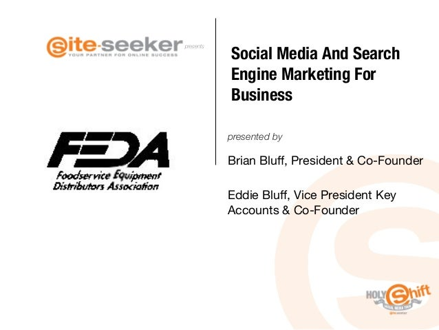 presents presented by Social Media And Search Engine Marketing For Business Brian Bluff, President & Co-Founder  Eddie Bluff...