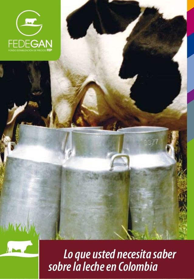 Lo que usted necesitasaber     Lo que usted necesita sabersobresobre la lecheColombia      la leche en en colombia
