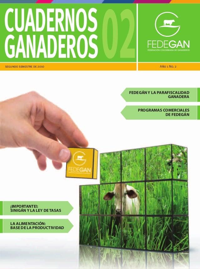 segundo semestre de 2010 Año 1 No. 2 GANADEROS CUADERNOS 02FEDEGÁN Y LA PARAFISCALIDAD GANADERA PROGRAMAS COMERCIALES DE F...