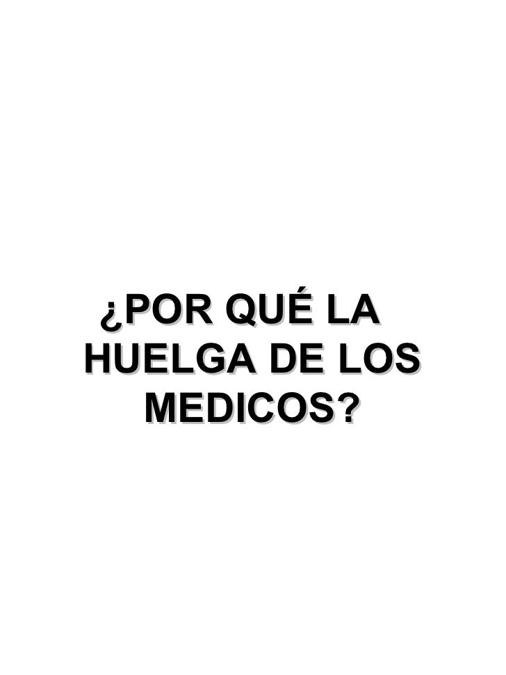 <ul><li>¿POR QUÉ LA HUELGA DE LOS MEDICOS? </li></ul>