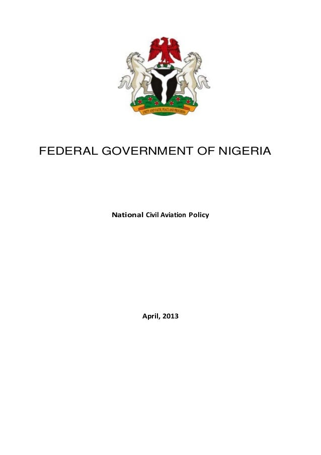 FEDERAL GOVERNMENT OF NIGERIANational Civil Aviation PolicyApril, 2013