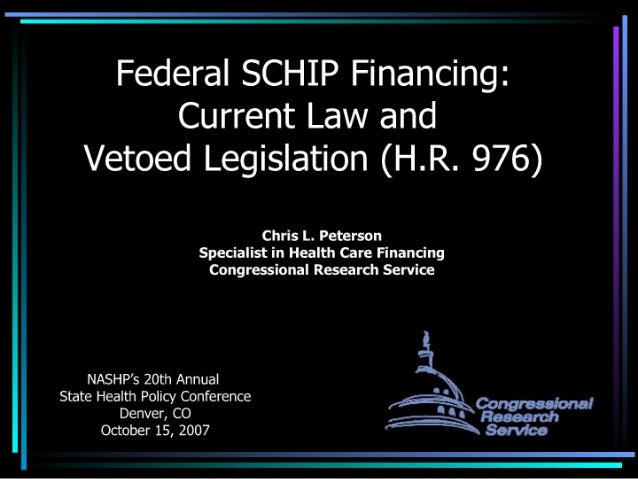 Federal SCHIP Financing:  Current Law and vetoed Legislation (H. R. 976)  Chris L.  Peterson Specialist in Health Care Fin...