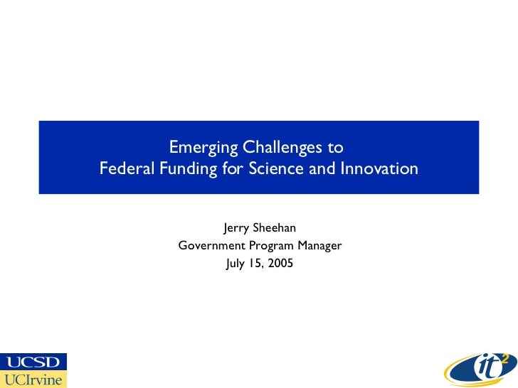 Emerging Challenges to  Federal Funding for Science and Innovation Jerry Sheehan Government Program Manager July 15, 2005