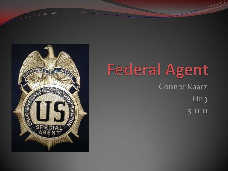 Federal Agent <br />Connor Kaatz<br />Hr 3<br />5-11-11<br />