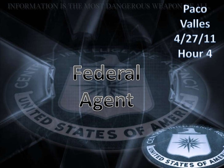 Paco Valles <br />4/27/11<br />Hour 4<br />Federal Agent<br />