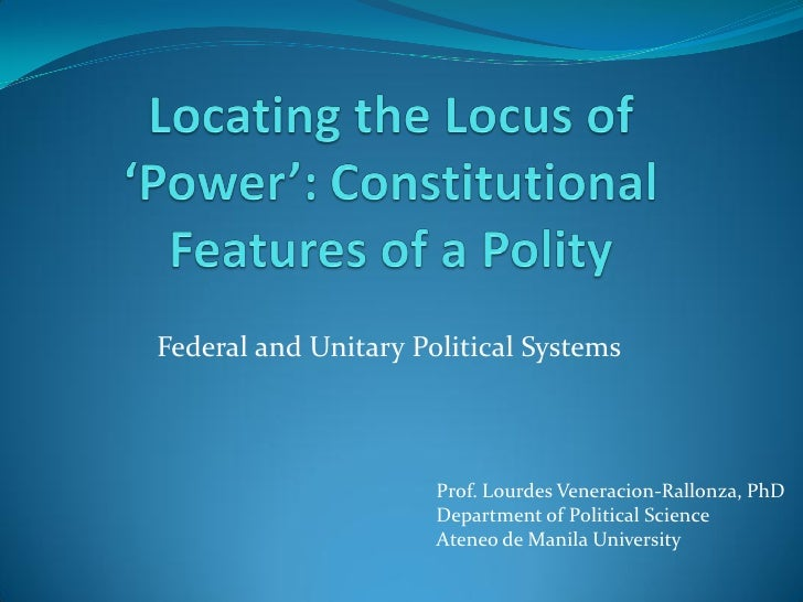 Federal and Unitary Political Systems                          Prof. Lourdes Veneracion-Rallonza, PhD                     ...