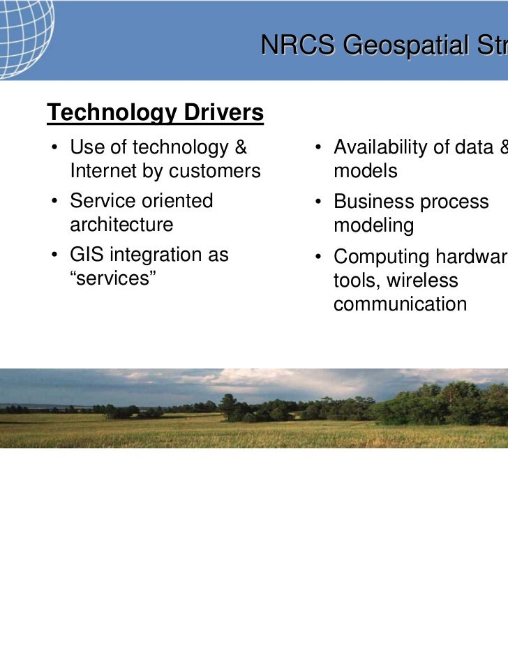 NRCS Geospatial StrategyTechnology Drivers• Use of technology &     • Availability of data &  Internet by customers     mo...
