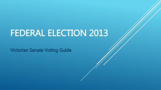 FEDERAL ELECTION 2013 Victorian Senate Voting Guide