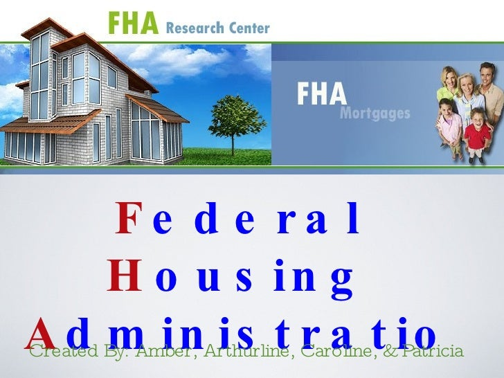 <ul><li>F ederal  H ousing  A dministration </li></ul>Created By: Amber, Arthurline, Caroline, & Patricia