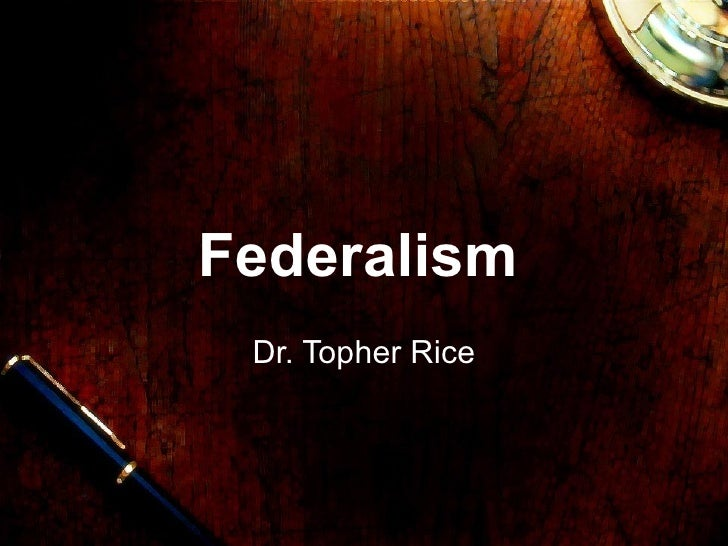 Federalism Dr. Topher Rice