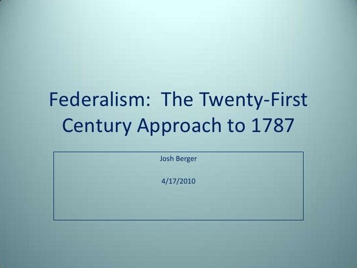 Federalism:  The Twenty-First Century Approach to 1787<br />Josh Berger<br />4/17/2010<br />