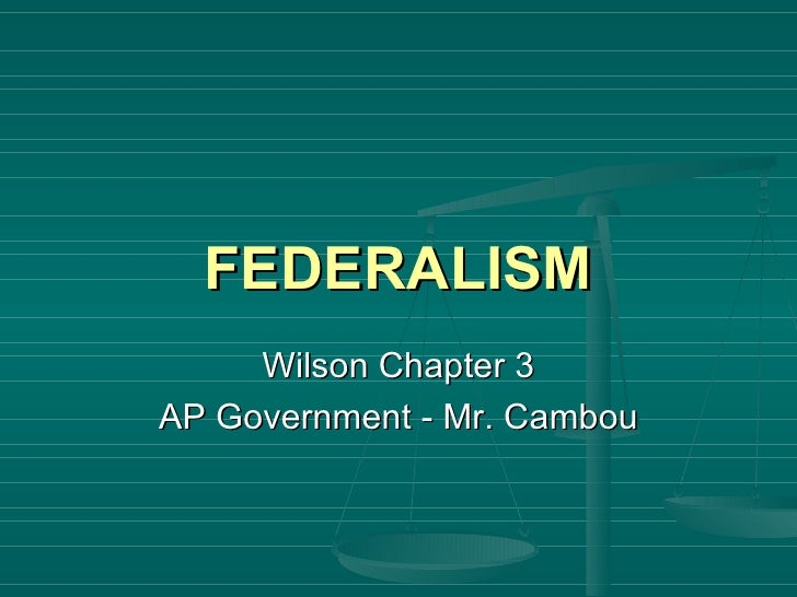 FEDERALISM Wilson Chapter 3 AP Government - Mr. Cambou