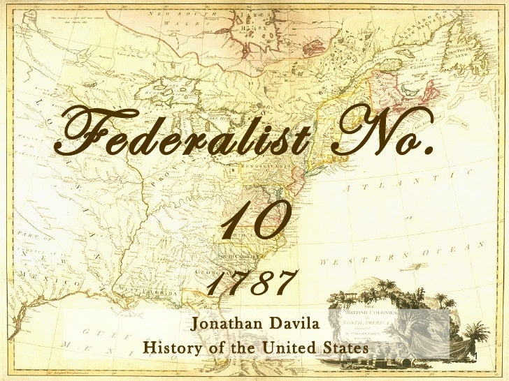 an analysis of factions in federalist 10 by james madison Factions and the public interest: federalist no 10 in 2001 madison on factions there can be no better guide for this journey back into time than james madison.