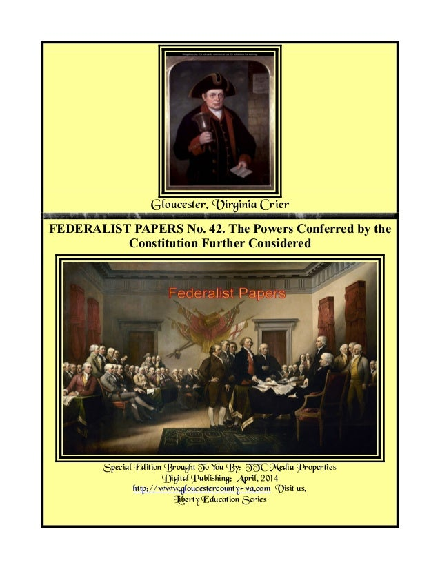 Gloucester, Virginia Crier FEDERALIST PAPERS No. 42. The Powers Conferred by the Constitution Further Considered Special E...