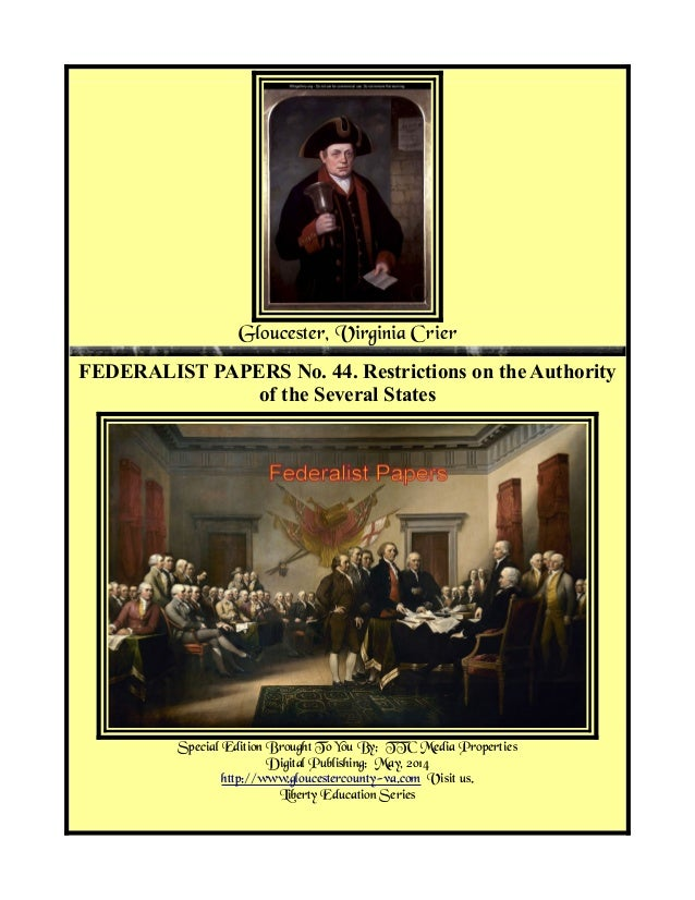Gloucester, Virginia Crier FEDERALIST PAPERS No. 44. Restrictions on the Authority of the Several States Special Edition B...
