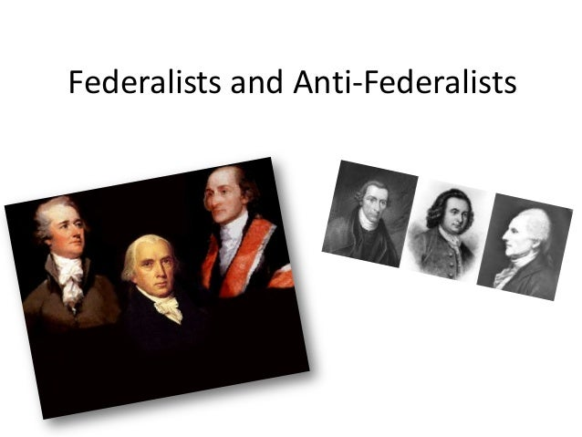 Federalists and anti federalists