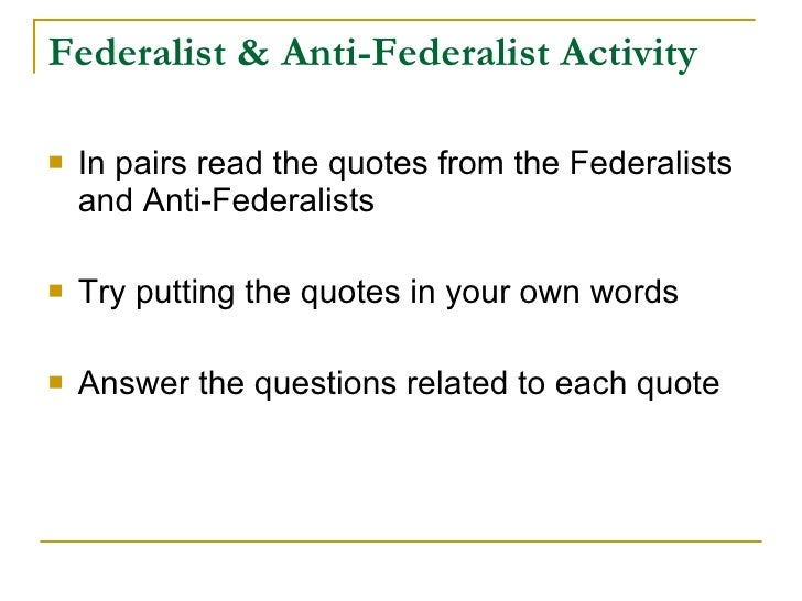 anti federalists vs federalists essays Central (federal) government, while the anti-federalists believed in strong state governments although their views were divergent.