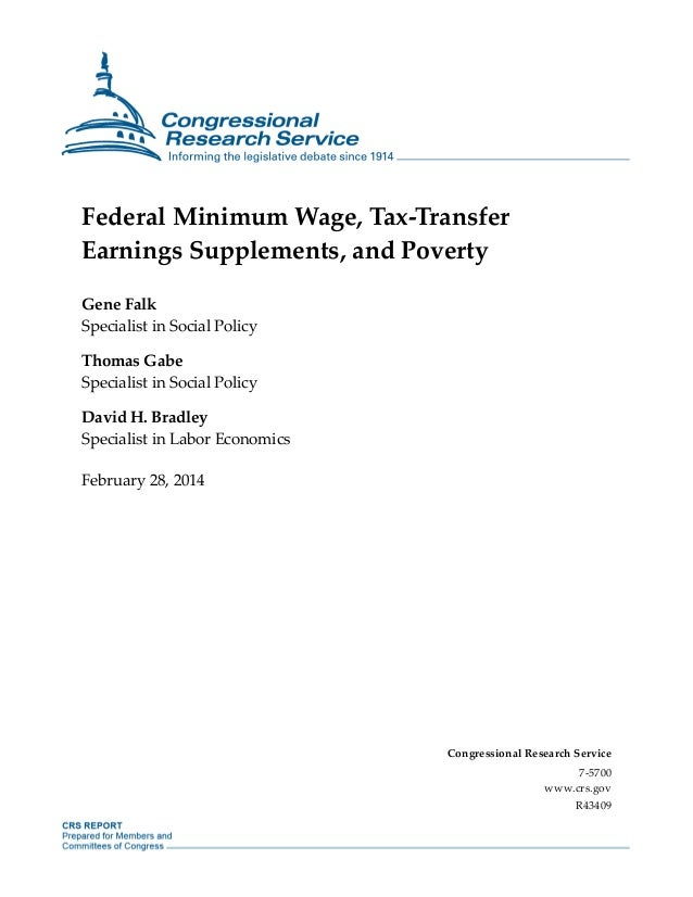 Federal Minimum Wage, Tax-Transfer Earnings Supplements, and Poverty Gene Falk Specialist in Social Policy Thomas Gabe Spe...