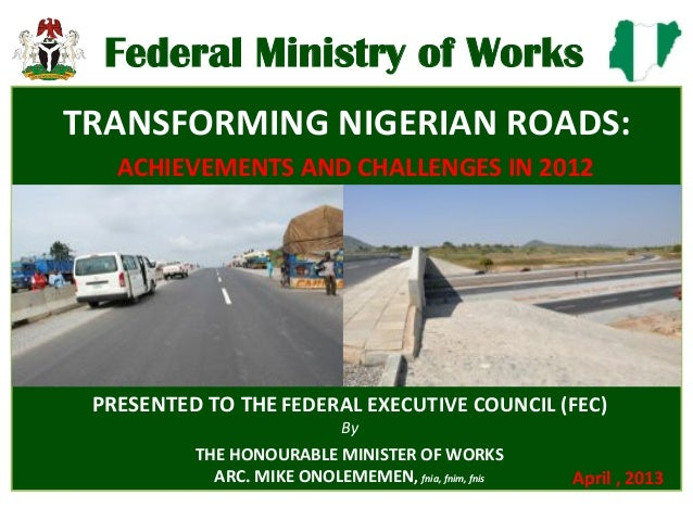FederalMinistryofWorksPRESENTED(TO(THEFEDERAL(EXECUTIVE(COUNCIL((FEC)(By##THE(HONOURABLE(MINISTER(OF(WORKS(ARC.(MIKE(ONOLE...