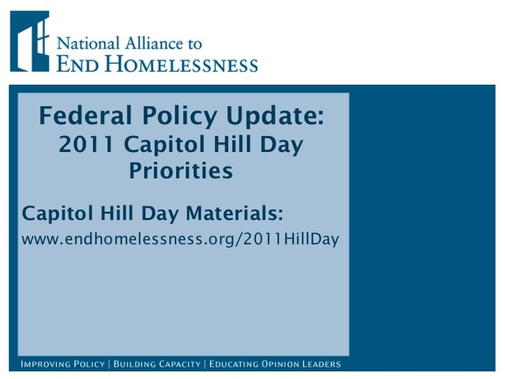 Federal Policy Update:  2011 Capitol Hill Day Priorities Capitol Hill Day Materials: www.endhomelessness.org/2011HillDay
