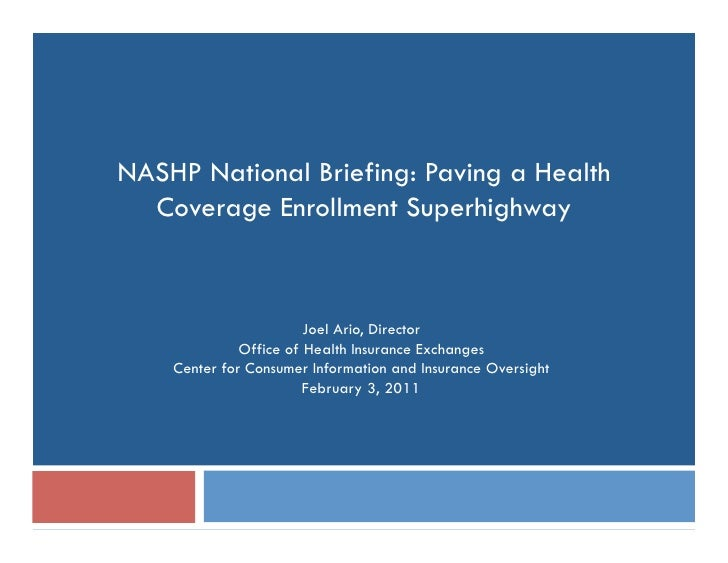 NASHP National Briefing: Paving a Health  Coverage Enrollment Superhighway                        Joel Ario, Director     ...